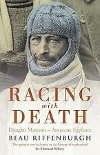 Racing With Death (Douglas Mawson - Antarctic Explorer) - Beau Riffenburgh