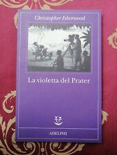 Christopher Isherwood La violetta del Prater adelphi 2011