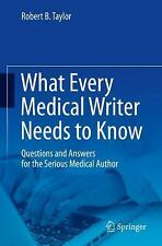 What Every Medical Writer Needs to Know : Questions and Answers for the...