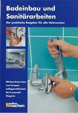 Badeinbau und Sanitärarbeiten, der praktische Ratgeber für alle Heimwerker, 2004