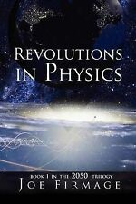 """""""VERY GOOD"""" Firmage, Joseph P, Revolutions In Physics: Exploring the evolution a"""