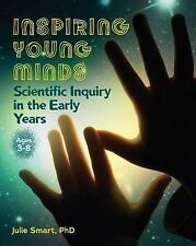 Inspiring Young Minds : Scientific Inquiry in the Early Years by Julie Smart...