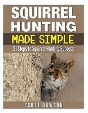 NEW Squirrel Hunting Made Simple: 21 Steps to Squirrel Hunting Success