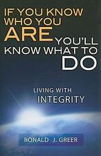If You Know Who You Are You'll Know What to Do : Living with Integrity by Ronald