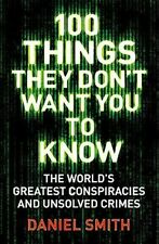 100 Things They Dont Want You to Know Smith Daniel 9781786488503