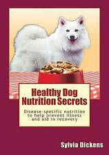 Healthy Dog Nutrition Secrets: Disease-specific nutrition to help prevent illnes