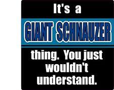 """IT'S A GIANT SCHNAUZER THING 4"""" DOG STICKER"""