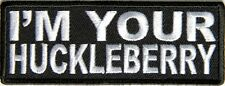 I'M YOUR HUCKLEBERRY - IRON or SEW-ON PATCH
