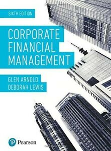 Corporate Financial Management by Glen Arnold & Deborah Lewis 6th Edition