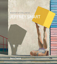 JEFFREY SMART MASTER OF STILLNESS - NEW REVISED EDITION : OUTSTANDING BOOK