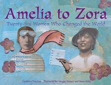 Amelia to Zora : Twenty-Six Women Who Changed the World by Cynthia Chin-Lee...