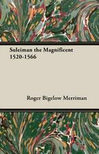Suleiman the Magnificent 1520-1566 by Roger Bigelow Merriman (2007, Paperback)