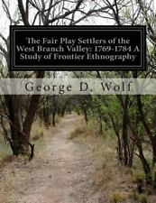 The Fair Play Settlers of the West Branch Valley: 1769-1784 a Study of...