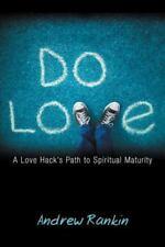 Do Love: A Love Hack's Path to Spiritual Maturity (Paperback or Softback)