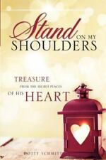 Stand on My Shoulders by Dotty Schmitt (2012, Paperback)