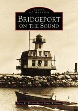 Images of America: Bridgeport on the Sound by Mary K. Witkowski and Bruce...