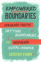Empowered Boundaries : Speaking Truth, Setting Boundaries, and Inspiring Soci...