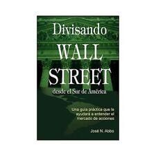Divisando Wall Street Desde el Sur de America: Una Guia Practica Que Le Ayudara