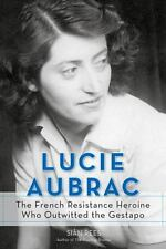 Lucie Aubrac: The French Resistance Heroine Who Outwitted the Gestapo (Hardback