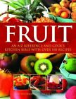 Fruit: An A-Z Reference and Cook's Kitchen Bible with Over 100 Re