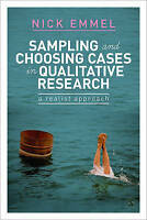 Sampling and Choosing Cases in Qualitative Research. A Realist Approach by Emmel