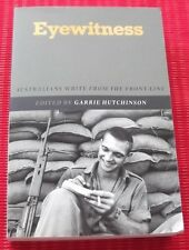 EYEWITNESS ~ AUSTRALIAN'S WRITE FROM THE FRONT-LINE ~ edited Garrie Hutchinson