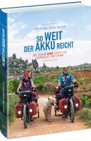 So weit der Akku reicht Mit dem E-Bike Reiseabenteuer Weltreise Fahrrad Buch