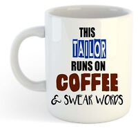 This Tailor Runs On Coffee & Swear Words Mug - Funny, Gift, Jobs