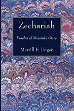 Zechariah : Prophet of Messiah's Glory by Merrill F. Unger Free S&H
