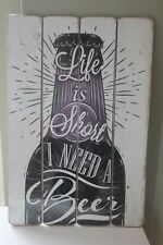 "LARGE WOOD SLATED SIGN""LIFE IS SHORT I NEED A BEER"" SHABBY CHIC"