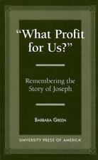 'What Profit for Us?': Remembering the Story of Joseph by Green, Barbara
