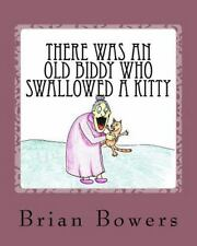 There Was an Old Biddy Who Swallowed a Kitty by Brian Bowers (2016,...