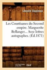 Les Courtisanes du Second Empire. Marguerite Bellanger... Avec Lettres...