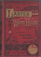THE LADIES OF THE WHITE HOUSE OR IN THE HOME OF THE PRESIDENTS, 1881 - GOOD