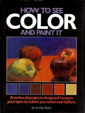 How to See Color and Paint It by Stern, Arthur