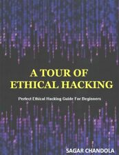 Tour of Ethical Hacking : Perfect Ethical Hacking Guide for Beginners, Paperb...