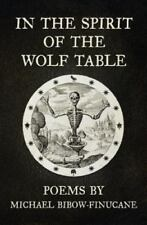 In the Spirit of the Wolf Table: Poems by Michael Bibow-Finucane (Paperback or S