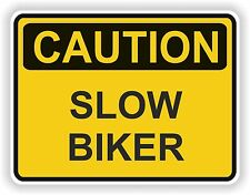 SLOW BIKER CAUTION STICKER WARNING FUNNY VINYL MOTORCYCLE BUMPER DOOR BIKER