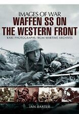 Waffen SS on the Western Front: Rare Photographs from Wartime Archives (Images o