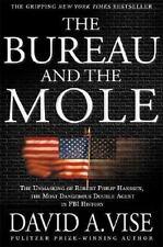 Bureau and the Mole : The Unmasking of Robert Philip Hanssen, the Most Dangerous
