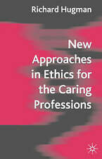 New Approaches in Ethics for the Caring Professions: Taking Account of Change f