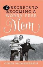 10 SECRETS TO BECOMING A WORRY-FREE MOM - MCMENAMIN, CINDI - NEW PAPERBACK BOOK
