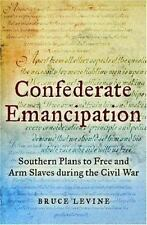 Confederate Emancipation : Southern Plans to Free and Arm Slaves During the...