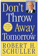Don't Throw Away Tomorrow : Living God's Dream for Your Life by Robert H. Schull