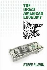 The Great American Economy : How Inefficiency Broke It and What We Can Do to Fix