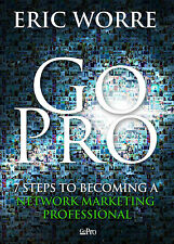 Go Pro - 7 Steps to Becoming a Network Marketing Professional By Eric Worre NEW!