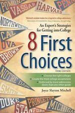 8 First Choices : An Expert's Strategies for Getting into College by Joyce...
