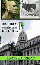 Historias No Autorizada de Cuba by Jorge Carrigan (2012, Paperback)