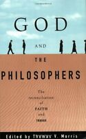 God and the Philosophers: The Reconciliation of Faith and Reason (Oxford Paperba