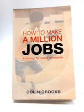 How to Make a Million Jobs: A Charter for Socia (Colin Crooks - 2012) (ID:12816)